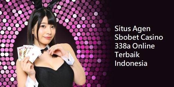 Situs Agen Sbobet Casino 338a Online Terbaik Indonesia