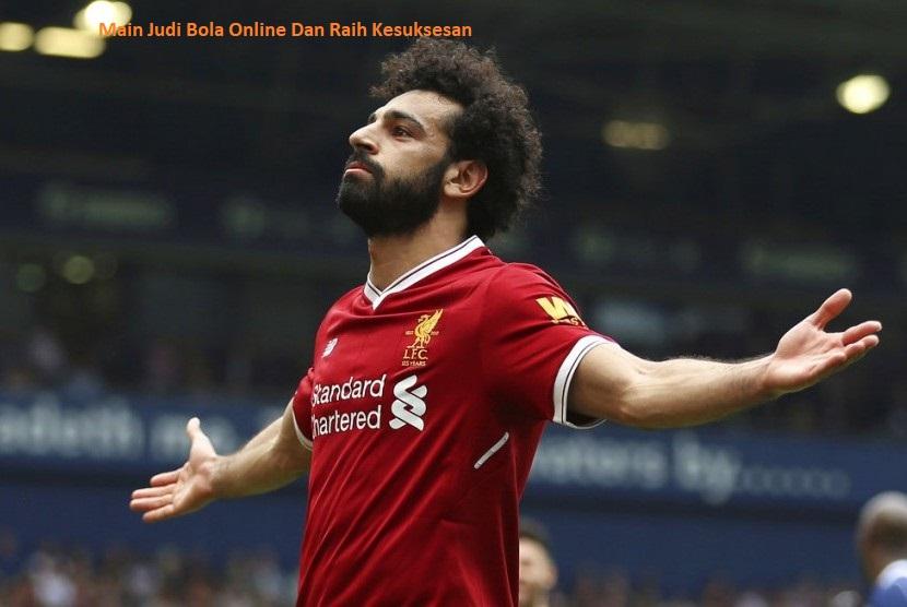 Main Judi Bola Online Dan Raih Kesuksesan