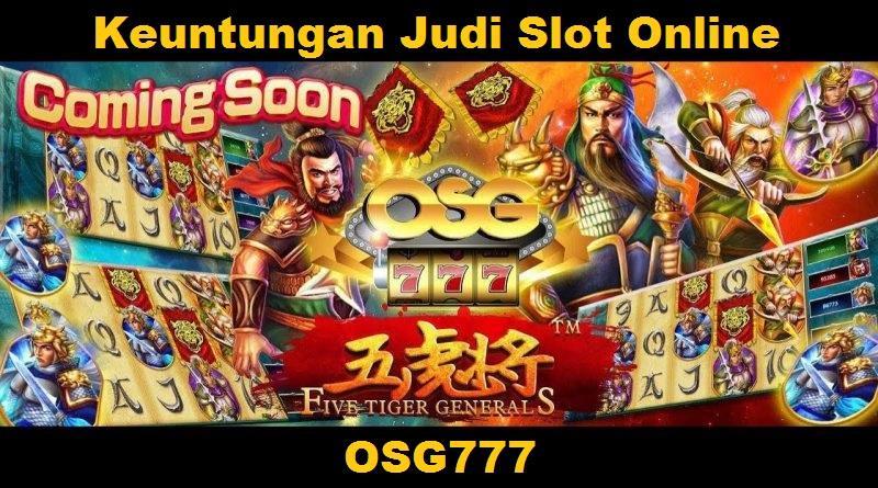 Keuntungan Judi Slot Online OSG777