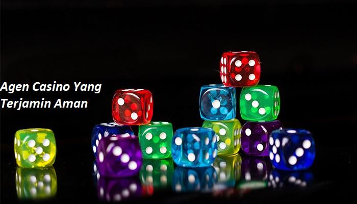 Agen Casino Yang Terjamin Aman